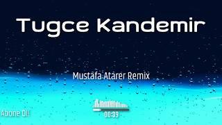 Tuğçe Kandemir - Sen Ayrı Trende Ben Ayrı Garda (Mustafa Atarer Remix)