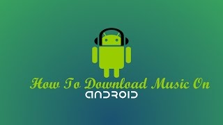 How to Download Music on Android