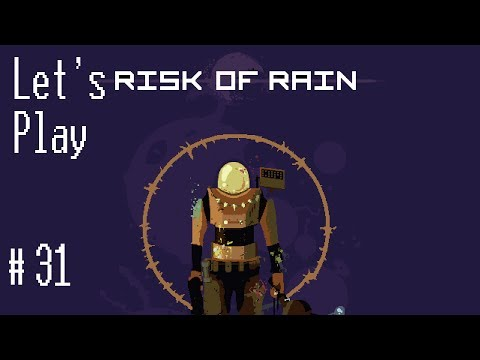 Let's Play Risk of Rain - Episode 31: Little comfort