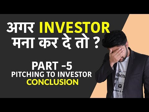 Pitching To Investor | Part 5 | Conclusion| What if He says No or Yes?