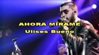 AHORA MIRAME - Ulises Bueno (Karaoke)