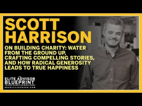 Scott Harrison on Building charity: water, Compelling Stories, How Generosity Leads to Happiness