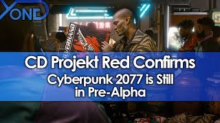 CD Projekt Red Confirms Cyberpunk 2077 is Still in Pre-Alpha