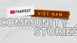 Community Stories (Presented by Giang O'i) | YouTube FanFest Vietnam 2020