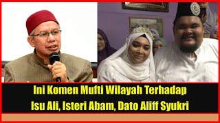 Ini Sedikit Komen Mufti Wilayah Terhadap Isu Faraid Ali, Isteri Abam Dato Aliff Syukri