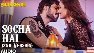 Socha Hai  (2nd Version) Full Song | Baadshaho | Tanishk Bagchi, Jubin Nautiyal, Neeti Mohan