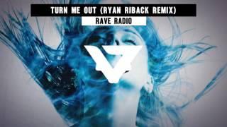 Rave Radio - Turn Me Out (Ryan Riback Remix )