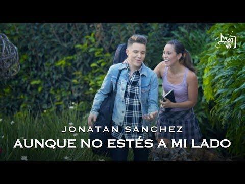 Jonatan Sanchez Aunque No Estés A Mi Lado  Oficial