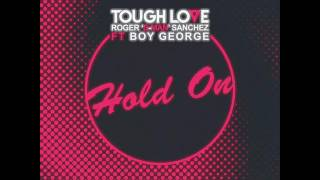 Tough Love & Roger 'S - Man' Sanchez - Hold On ft. Boy George (Get Twisted Records)