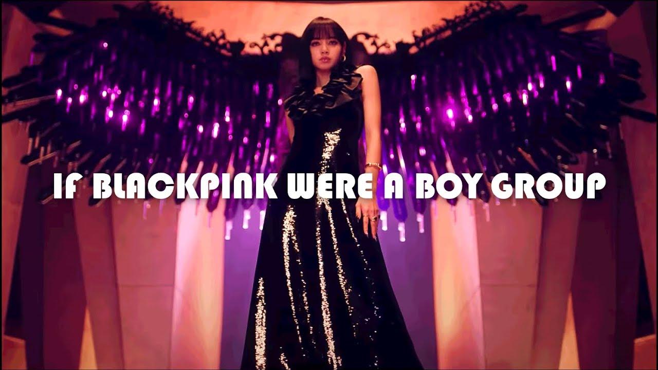 If Blackpink Were A Boy Group