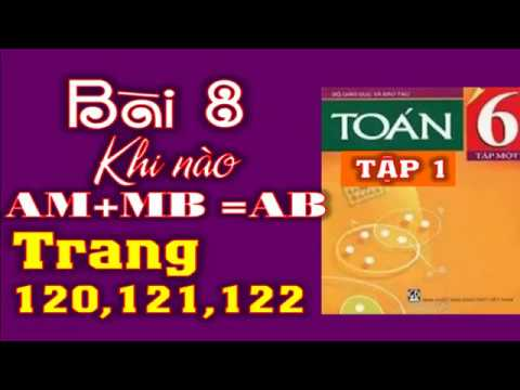 Toán 6 tập 1 – Trang 120+121+122 – Bài 8: Khi nào AM+MB =AB