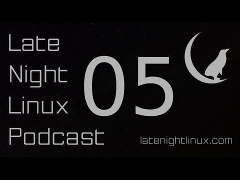 Late Night Linux – Episode 05