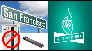 HIT THIS FIRST!! Why Did San Francisco Ban JUULs?