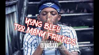Yung Bleu - Too Many Friends (Slowed Down by Igloo Ckool Productions)