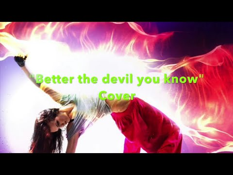 """Better the devil you know"" (Kylie Minogue Cover) - with LYRICS"