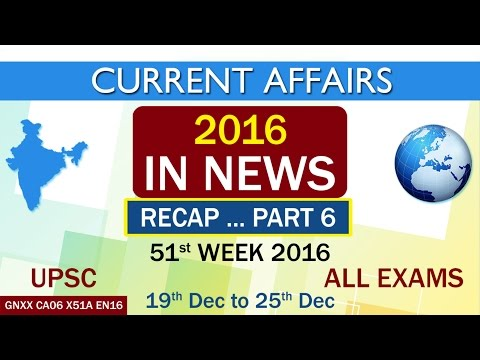 """Current Affairs """"2016 IN NEWS"""" RECAP PART-6 of 51st Week(19th Dec to 25th Dec)of 2016"""