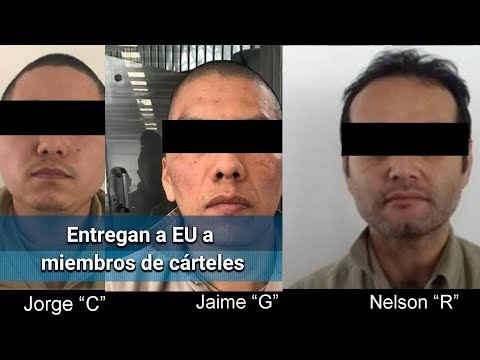 FGR entrega a EU a miembros de cárteles de Sinaloa, Arellano Félix y Los Granados