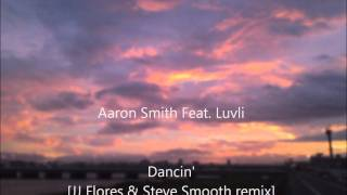 Aaron Smith Feat Luvli Dancin JJ Flores Steve Smooth Remix