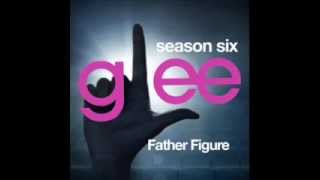 Glee - Father Figure (DOWNLOAD MP3+LYRICS)
