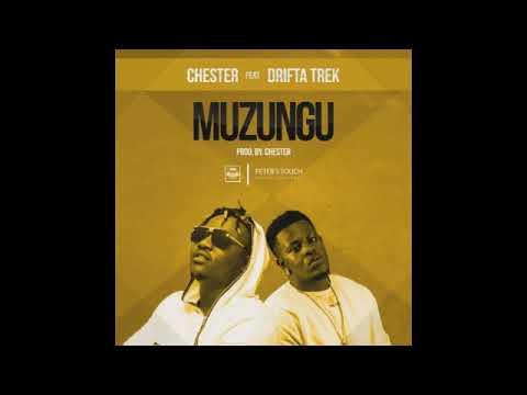 Chester- Muzungu Ft Drifta Trek (Audio 2018)