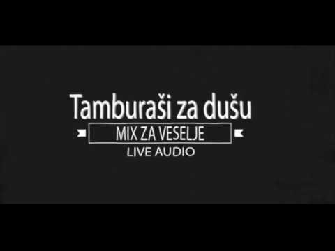 TAMBURAŠI ZA DUŠU - MIX ZA VESELJE - LIVE AUDIO