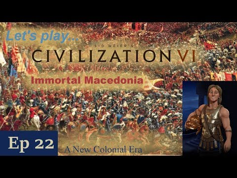 Episode 22: A New Colonial Era -- Civilization VI: Immortal Macedonia