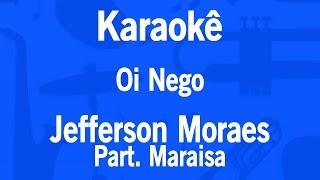 Karaokê Oi Nego - Jefferson Moraes Part. Maraisa