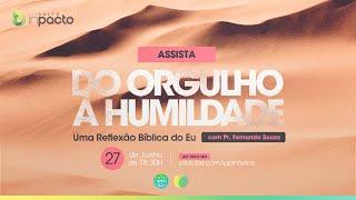 Do Orgulho a Humildade | Culto InPacto