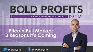 Bitcoin Bull Market: 3 Reasons it's Coming - Paul Mampilly