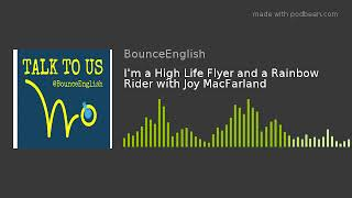 I'm a High Life Flyer and a Rainbow Rider with Joy MacFarland