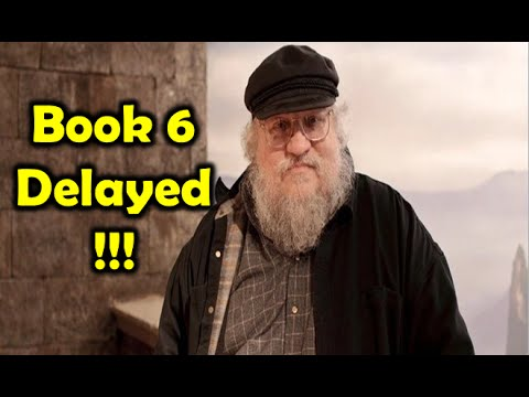 Game of Thrones (A Song of Ice and Fire) Book 6 DELAYED!