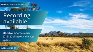 Bom Webinar 5 December 2019:  Summer 2019–20 Climate And Water Update