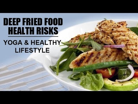 Deep Fried Food Health Risks | Yoga And Healthy Lifestyle