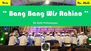 Bang Bang Wis Rahino - Az Zahir Terbaru