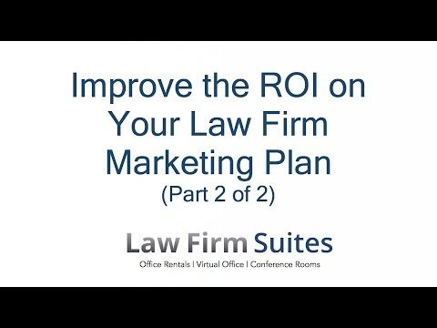 Improve the ROI on Your Law Firm Marketing Plan (Part 2 of 2)