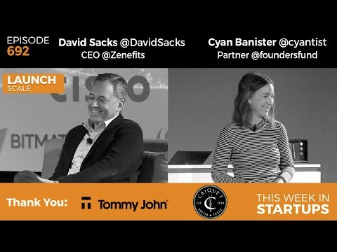 E692: CEO David Sacks on scaling Zenefits; Founders Fund Cyan Banister: tips for scaling co culture