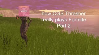 How CGS Thrasher really plays Fortnite *PART 2*
