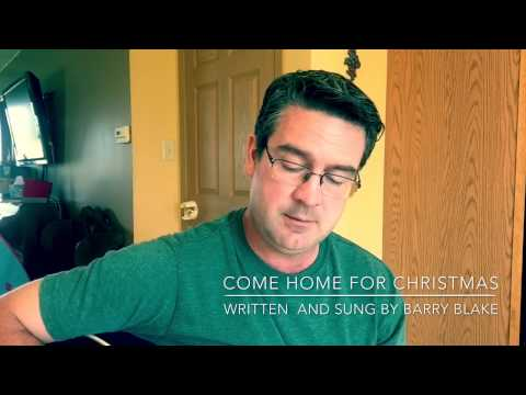 Come Home for Christmas written and sung by Barry Blake