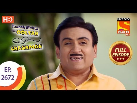 Taarak Mehta Ka Ooltah Chashmah - Ep 2672 - Full Episode - 21st February, 2019