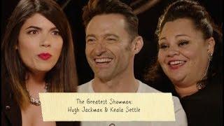 INTERVIEW WITH HUGH JACKMAN & KEALA SETTLE