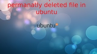 HOW TO RECOVER DELETED FILES IN UBUNTU (It works 100% its true)(Works quickly)