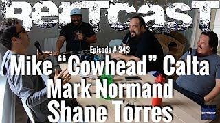 "Bertcast # 343 - Mike ""Cowhead"" Calta, Mark Normand, Shane Torres, & ME"