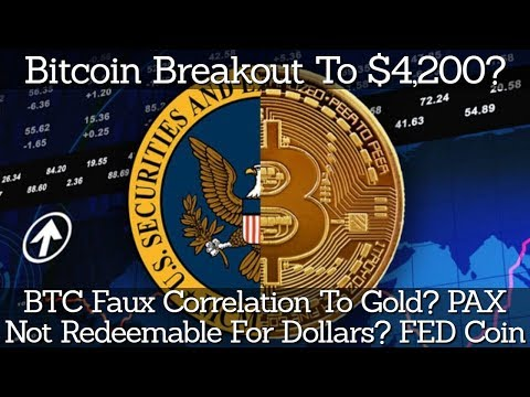 Bitcoin Breakout To $4,200? BTC Faux Correlation To Gold? PAX Not Redeemable For Dollars? FED Coin