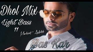 Bas Kar Dhol mix | Remix | Mankirt Aulakh | Light Bass11 | Latest Punjabi songs 2019