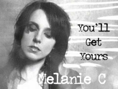 Melanie C - You'll Get Yours