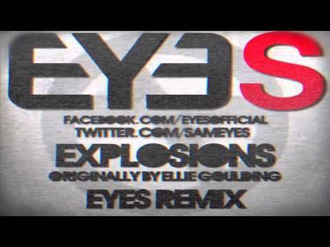 Explosions (Eyes Remix) - Ellie Goulding