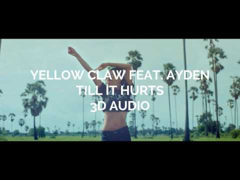 [3D AUDIO] Yellow Claw Feat Ayden - Till It Hurts (Must Use Headphones!)