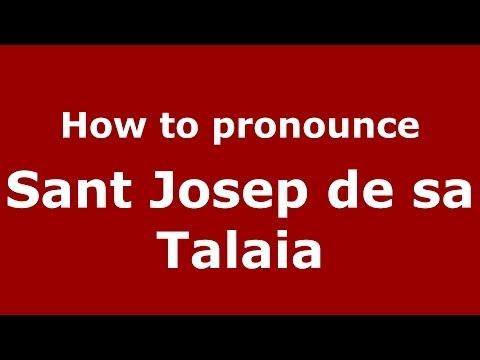 How to pronounce Sant Josep de sa Talaia (Spanish/Spain) - PronounceNames.com