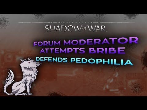 Middle Earth: Shadow of War Forum Moderator attempts bribery and defends pedophilia