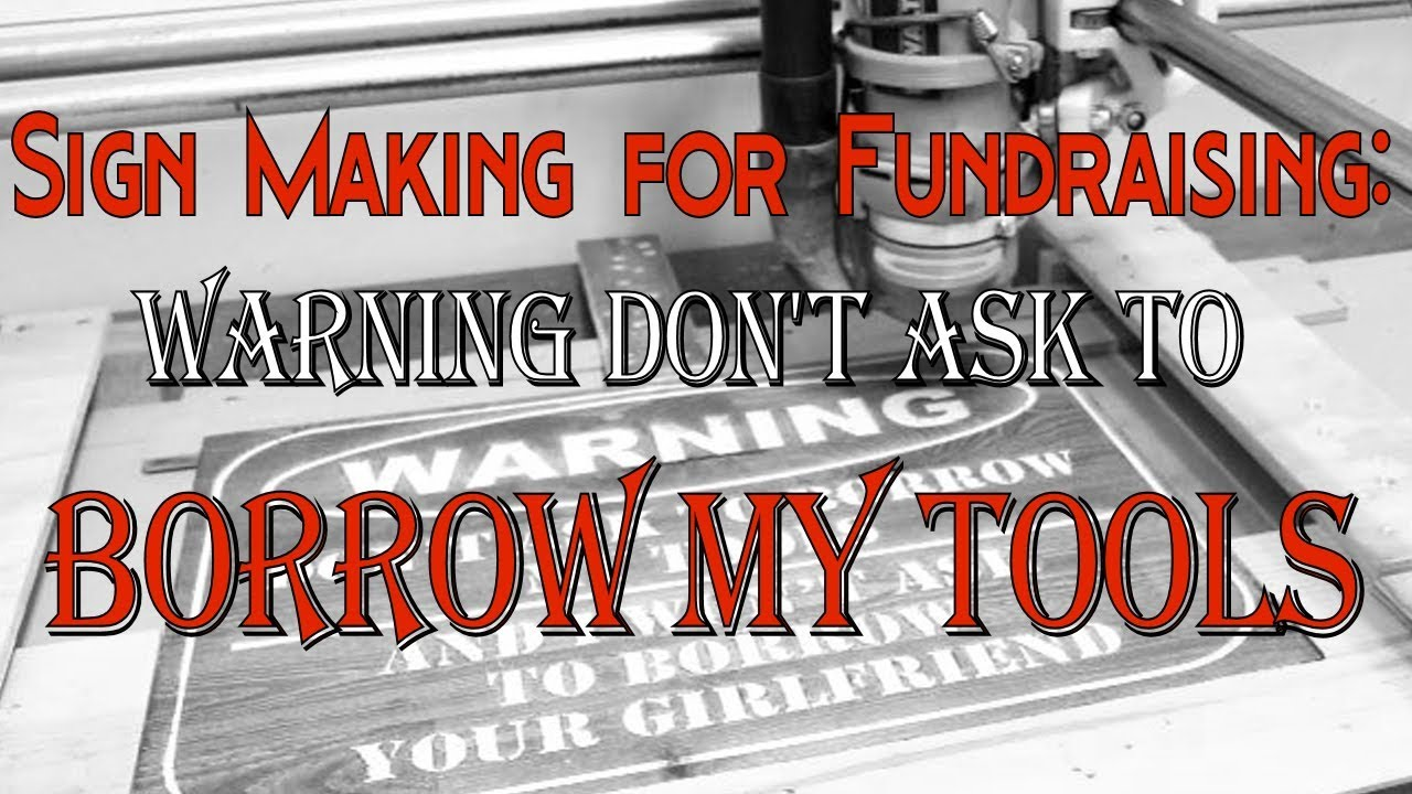 MPCNC Sign for Fundraising - Warning don't ask to borrow my tools